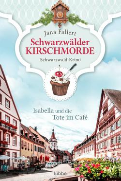 Schwarzwälder Kirschmorde – Isabella und die Tote im Café von Fallert,  Jana