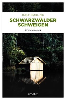 Schwarzwälder Schweigen von Kühling,  Ralf