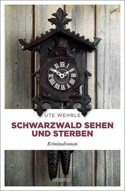 Schwarzwald sehen und sterben von Wehrle,  Ute