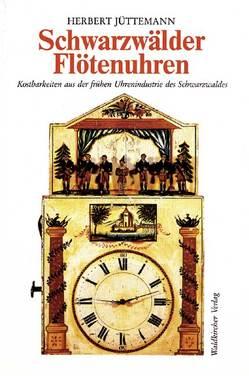 Schwarzwälder Flötenuhren von Jüttemann,  Herbert