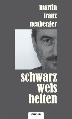Schwarzweisheiten von Neuberger,  Martin Franz