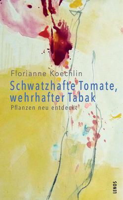 Schwatzhafte Tomate, wehrhafter Tabak von Koechlin,  Florianne