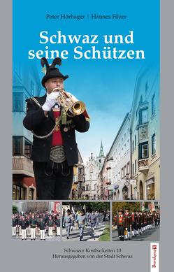 Schwaz und seine Schützen von Filzer,  Johannes, Hörhager,  Peter