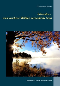 Schweden – verwunschene Wälder, verzauberte Seen von Peters,  Christiane