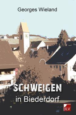 Schweigen in Biederdorf von Wieland,  Georges