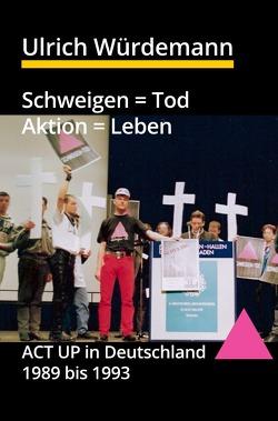 Schweigen = Tod, Aktion = Leben von Michalak,  Thomas, Würdemann,  Ulrich