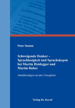 Schweigende Denker – Sprachlosigkeit und Sprachskepsis bei Martin Heidegger und Martin Buber von Stamm,  Peter