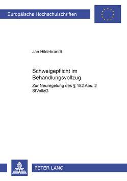Schweigepflicht im Behandlungsvollzug von Hildebrandt,  Jan