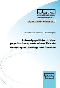 Schweigepflicht in der psychotherapeutischen Praxis von Burgdorf,  Kerstin, Locher-Weiss,  Susanne