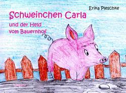 Schweinchen Carla und der Held vom Bauernhof – Bilderbuch für Kinder ab 3 bis 7 Jahren von Pleschke,  Erika