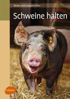 Schweine halten von Peitz,  Beate, Peitz,  Leopold