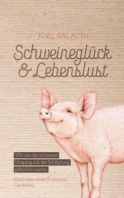 Schweineglück & Lebenslust von Salatin,  Joel