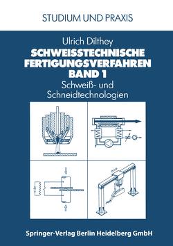 Schweißtechnische Fertigungsverfahren von Dilthey,  Ulrich