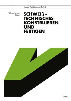 Schweißtechnisches Konstruieren und Fertigen von Schuler,  Volkmar