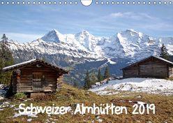 Schweizer Almhütten 2019 (Wandkalender 2019 DIN A4 quer) von Schnittert,  Bettina