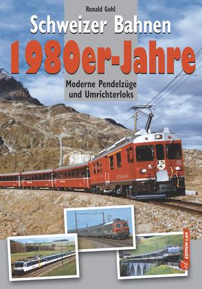 Schweizer Bahnen 1980er-Jahre von Gohl,  Ronald
