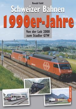 Schweizer Bahnen 1990er-Jahre von Gohl,  Ronald