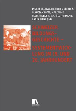 Schweizer Bildungsgeschichte von Brühwiler,  Ingrid, Criblez,  Lucien, Crotti,  Claudia, Helfenberger,  Marianne, Hofmann,  Michèle, Manz,  Karin