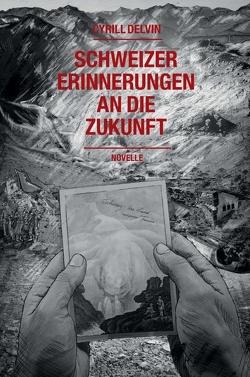 Schweizer Erinnerungen an die Zukunft von Delvin,  Cyrill