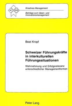 Schweizer Führungskräfte in interkulturellen Führungssituationen von Kropf,  Beat
