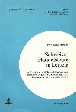 Schweizer Handelsleute in Leipzig von Lendenmann,  Fritz