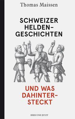 Schweizer Heldengeschichten – und was dahintersteckt von Maissen,  Thomas