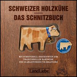 Schweizer Holzkühe: Das Schnitzbuch von Fuchs,  Paul, Gubler,  Christina