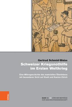 Schweizer Kriegsnothilfe im Ersten Weltkrieg von Schmid-Weiss,  Gertrud, Scholz,  Sebastian
