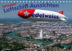 Schweizer Luftschiff-Aussichten (Tischkalender 2019 DIN A5 quer) von Meyer,  Tis