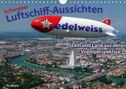 Schweizer Luftschiff-Aussichten (Wandkalender 2018 DIN A4 quer) von Meyer,  Tis