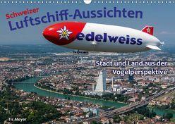 Schweizer Luftschiff-Aussichten (Wandkalender 2019 DIN A3 quer) von Meyer,  Tis