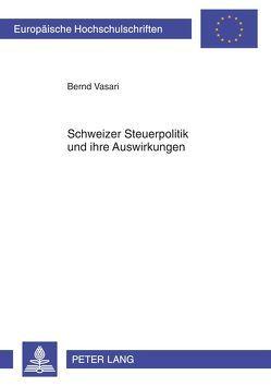 Schweizer Steuerpolitik und ihre Auswirkungen von Vasari,  Bernd
