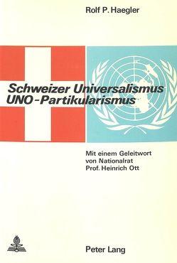 Schweizer Universalismus, Uno-Partikularismus von Hägler,  Rolf-Paul