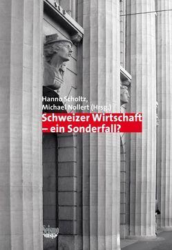 Schweizer Wirtschaft – ein Sonderfall? von Nollert,  Michael, Scholtz,  Hanno