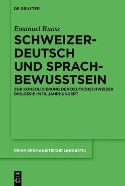 Schweizerdeutsch und Sprachbewusstsein von Ruoss,  Emanuel