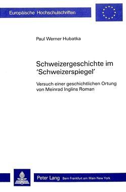 Schweizergeschichte im «Schweizerspiegel» von Hubatka,  Paul Werner