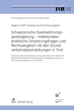 Schweizerische Zweitwohnungsgesetzgebung – insbesondere praktische Umsetzungsfragen und Rechtsvergleich mit den Grundverkehrsbeschränkungen in Tirol von Lienhard,  Andreas, Wolf,  Stephan