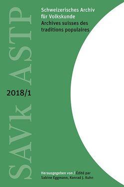 Schweizerisches Archiv für Volkskunde – Archives suisses des traditions populaires 2018/1 von Eggmann,  Sabine, Kuhn,  Konrad J.