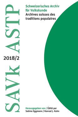 Schweizerisches Archiv für Volkskunde / Archives suisses des traditions populaires 2018/2 von Eggmann,  Sabine, Kuhn,  Konrad J.