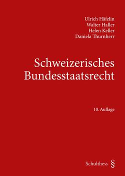 Schweizerisches Bundesstaatsrecht von Häfelin,  Ulrich, Haller,  Walter, Keller,  Helen, Thurnherr,  Daniela