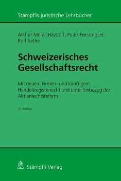 Schweizerisches Gesellschaftsrecht – Mit neuem Firmen- und künftigem Handelsregisterrecht und unter Einbezug der Aktienrechtsreform von Forstmoser,  Peter, Meier-Hayoz,  Arthur, Sethe,  Rolf