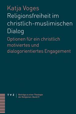 Religionsfreiheit im christlich-muslimischen Dialog von Voges,  Katja