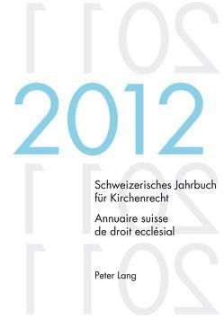 Schweizerisches Jahrbuch für Kirchenrecht. Bd. 17 (2012) / Annuaire suisse de droit ecclésial. Vol. 17 (2012) von Kraus,  Dieter, Lienemann,  Wolfgang, Pahud de Mortanges,  René, Winzeler,  Christoph