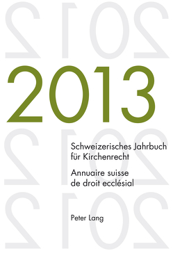 Schweizerisches Jahrbuch für Kirchenrecht. Bd. 18 (2013) / Annuaire suisse de droit ecclésial. Vol. 18 (2013) von Kraus,  Dieter, Lienemann,  Wolfgang, Pahud de Mortanges,  René, Winzeler,  Christoph