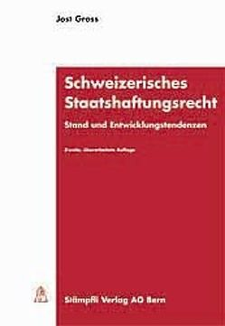 Schweizerisches Staatshaftungsrecht von Gross,  Jost
