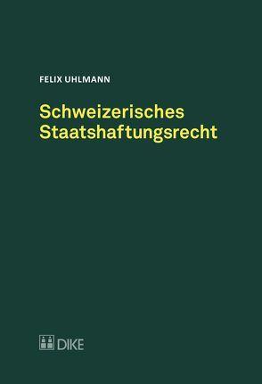 Schweizerisches Staatshaftungsrecht von Uhlmann,  Felix