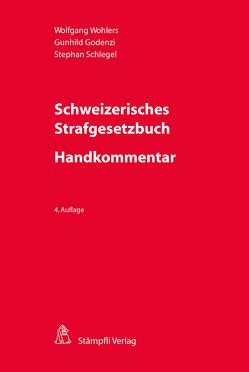 Schweizerisches Strafgesetzbuch – Handkommentar von Godenzi,  Gunhild, Schlegel,  Stephan, Wohlers,  Wolfgang