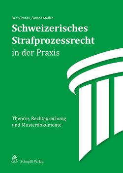 Schweizerisches Strafprozessrecht in der Praxis von Schnell,  Beat, Steffen,  Simone