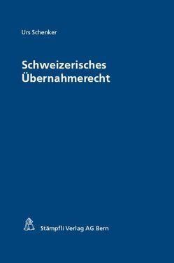 Schweizerisches Übernahmerecht von Schenker,  Urs