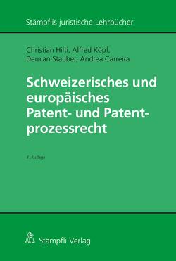 Schweizerisches und europäisches Patent- und Patentprozessrecht von Carreira,  Andrea, Hilti,  Christian, Köpf,  Alfred, Stauber,  Demian
